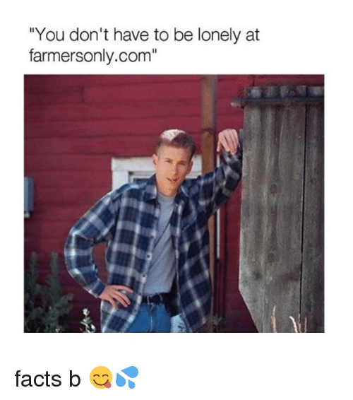 """farmers only.com: """"You don't have to be lonely at  farmers only.com"""" facts b 😋💦"""