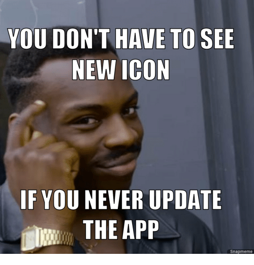 Inspirational Quotes About Failure: YOU DON'T HAVE TO SEE NEW ICON IF YOU NEVER UPDATE THE APP