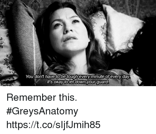 Memes, Okay, and 🤖: You don't have tobe toughjeveryminute of every day  It's okay to letdownyour guaro Remember this. #GreysAnatomy https://t.co/sIjfJmih85