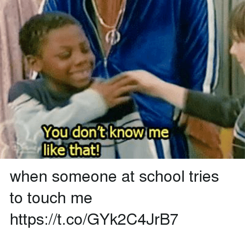 School, Girl Memes, and Touch: You don't  knOWIme  like that! when someone at school tries to touch me https://t.co/GYk2C4JrB7