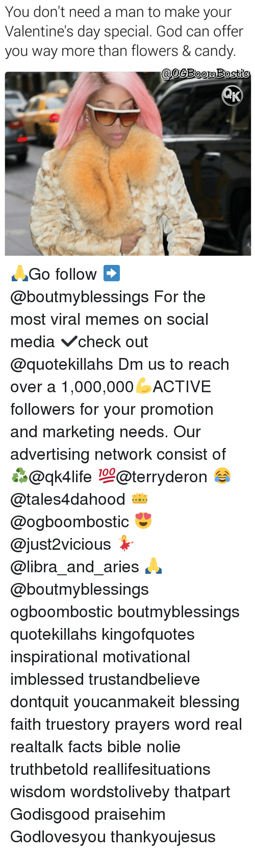 Advertise Network: You don't need a man to make your  Valentine's day special. God can offer  you way more than flowers & candy 🙏Go follow ➡@boutmyblessings For the most viral memes on social media ✔check out @quotekillahs Dm us to reach over a 1,000,000💪ACTIVE followers for your promotion and marketing needs. Our advertising network consist of ♻@qk4life 💯@terryderon 😂@tales4dahood 👑@ogboombostic 😍@just2vicious 💃@libra_and_aries 🙏@boutmyblessings ogboombostic boutmyblessings quotekillahs kingofquotes inspirational motivational imblessed trustandbelieve dontquit youcanmakeit blessing faith truestory prayers word real realtalk facts bible nolie truthbetold reallifesituations wisdom wordstoliveby thatpart Godisgood praisehim Godlovesyou thankyoujesus