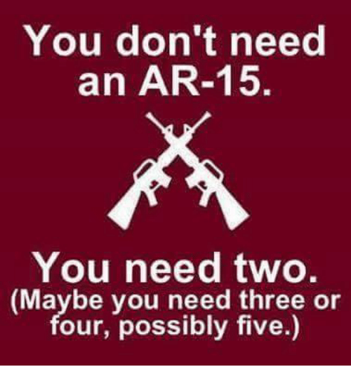 Memes, Ar 15, and 🤖: You don't need  an AR-15.  You need two.  (Maybe you need three or  our, possibly five.