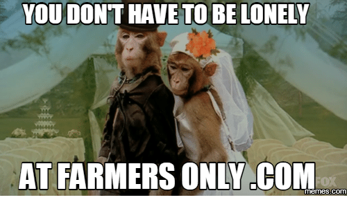 Farmersonly Com Meme: YOU DONTHAVE TO BE LONELY  AT FARMERS ONLY COM  Memes
