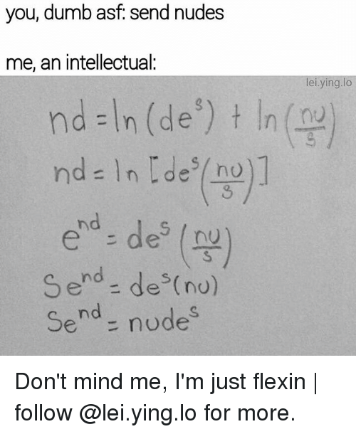 Memes, 🤖, and Eds: you, dumb send nudes  me, an intellectual:  nd -In (de  nd In des nu  ed s de nu  Send des (nu)  Send nude  lei ying lo Don't mind me, I'm just flexin | follow @lei.ying.lo for more.