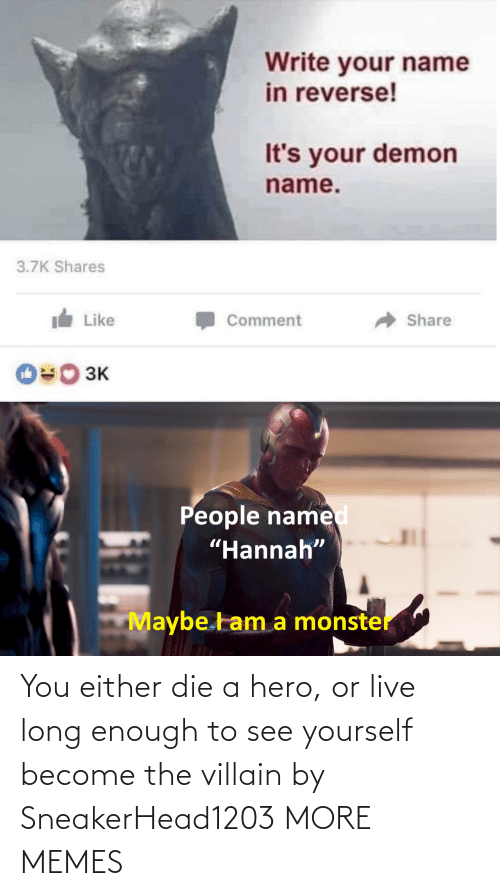 Villain: You either die a hero, or live long enough to see yourself become the villain by SneakerHead1203 MORE MEMES