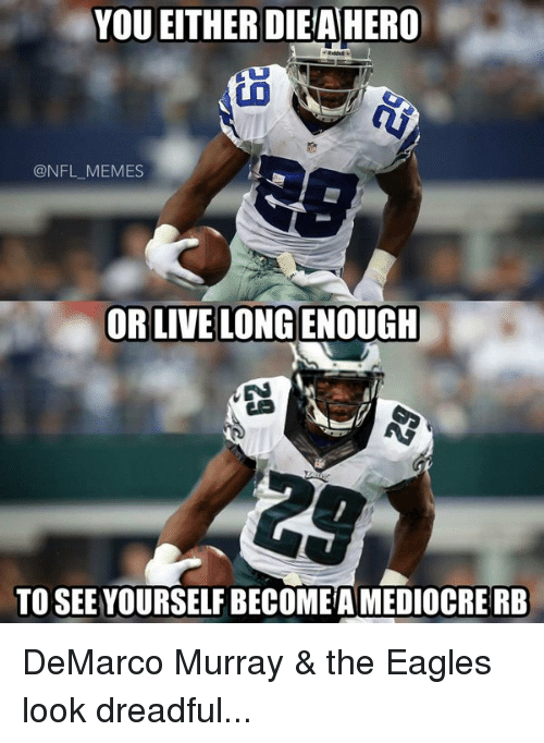 Dreads, Football, and Meme: YOU EITHER DIE AHERO  @NFL MEMES  OR LIVE LONGENOUGH  TO SEE YOURSELF BECOMEAMEDIOCRERB DeMarco Murray & the Eagles look dreadful...
