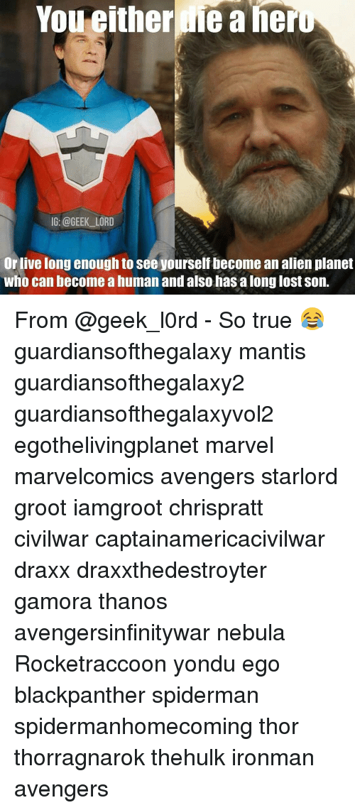 nebulas: You either Meahero  IG: @GEEK LORD  Or live long enough to see yourself become an alien planet  Who can become a human and also has along lost Son. From @geek_l0rd - So true 😂 guardiansofthegalaxy mantis guardiansofthegalaxy2 guardiansofthegalaxyvol2 egothelivingplanet marvel marvelcomics avengers starlord groot iamgroot chrispratt civilwar captainamericacivilwar draxx draxxthedestroyter gamora thanos avengersinfinitywar nebula Rocketraccoon yondu ego blackpanther spiderman spidermanhomecoming thor thorragnarok thehulk ironman avengers