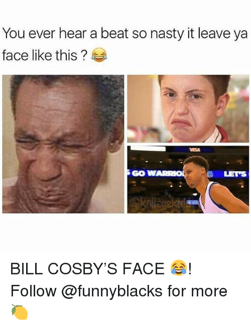 Bill Cosby, Nasty, and Dank Memes: You ever hear a beat so nasty it leave ya  face like this?  GOW  LETS BILL COSBY'S FACE 😂! Follow @funnyblacks for more 🍋