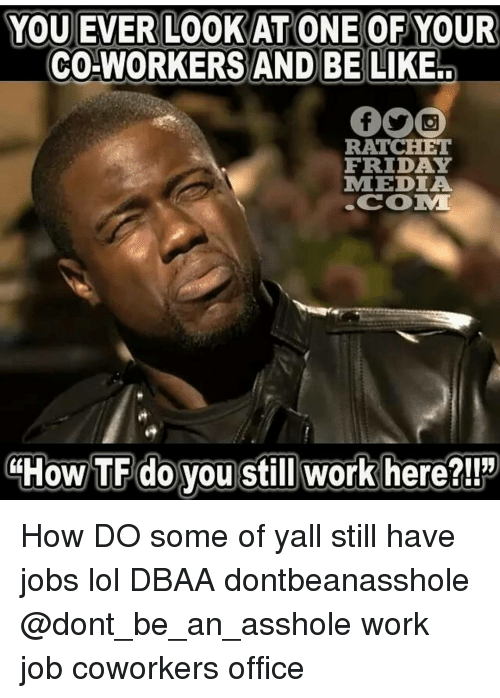 I work with an asshole