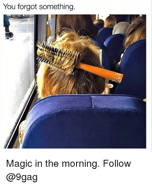 9gag, Memes, and Magic: You forgot something. Magic in the morning. Follow @9gag