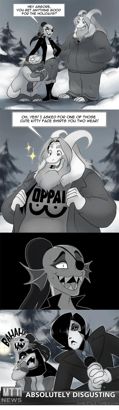 absolutely disgusting: YOu GET ANYTHING GOOD  FOR THE HOLIDAYS?   OH, yES! 1 дSKED FOR ONE OF THOSE  CUTE KITTY FACE SHIRTS YOu TWO WEAR!  YOPPAI   AHA  MTT ABSOLUTELY DISGUSTING  NEWS  DUMBLETALE.TUMBLR.COM