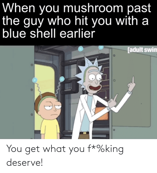 You Get: You get what you f*%king deserve!