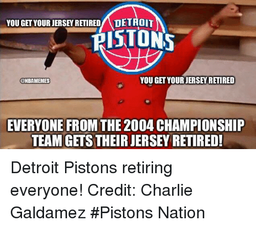 NBA: YOU GET YOUR JERSEY RETIRED ADETROIT  PISTONS  YOU GET YOUR JERSEYRETIRED  @HBAMEMES  EVERYONE FROM THE 2004 CHAMPIONSHIP  TEAM GETS THEIR JERSEYRETIRED! Detroit Pistons retiring everyone! Credit: Charlie Galdamez  #Pistons Nation