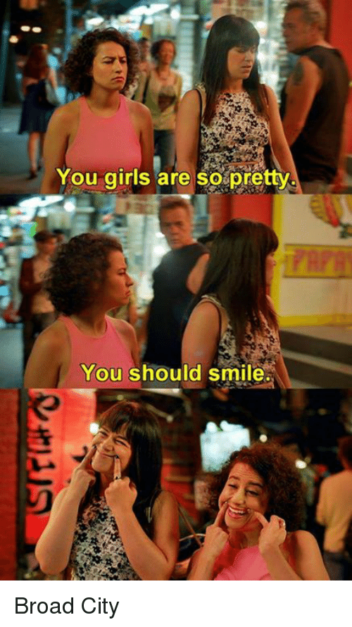 broad city: You girls are so pretty  You should smile. Broad City