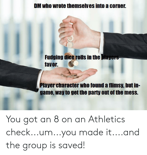 Athletics: You got an 8 on an Athletics check...um...you made it....and the group is saved!