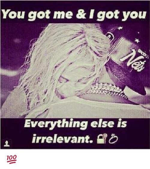 Memes, 🤖, and Got: You got me & I got you  Everything else is  irrelevant. 💯