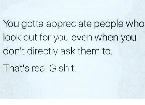 Memes, Appreciate, and 🤖: You gotta appreciate people who  look out for you even when you  don't directly ask them to.  That's real G shit.
