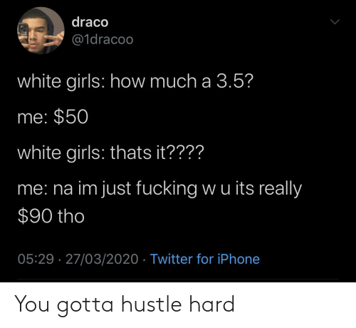 you gotta: You gotta hustle hard