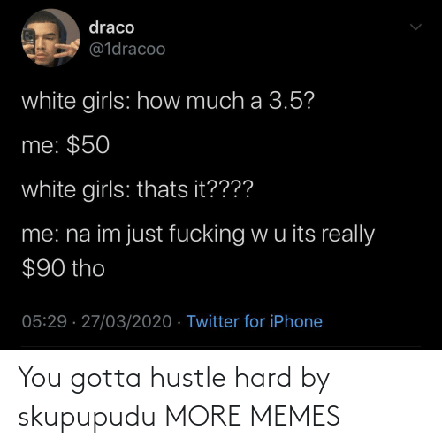 you gotta: You gotta hustle hard by skupupudu MORE MEMES
