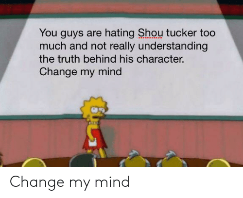Shou Tucker: You guys are hating Shou tucker too  much and not really understanding  the truth behind his character.  Change my mind Change my mind
