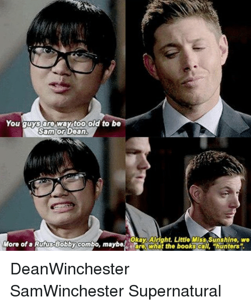 little miss: You guys are way too old to be  Sam or  Dean  Okay Alright. Little Miss Sunshine, we  More of a Rufus Bobbycombo, maybe ere, what the books ca  hunters DeanWinchester SamWinchester Supernatural