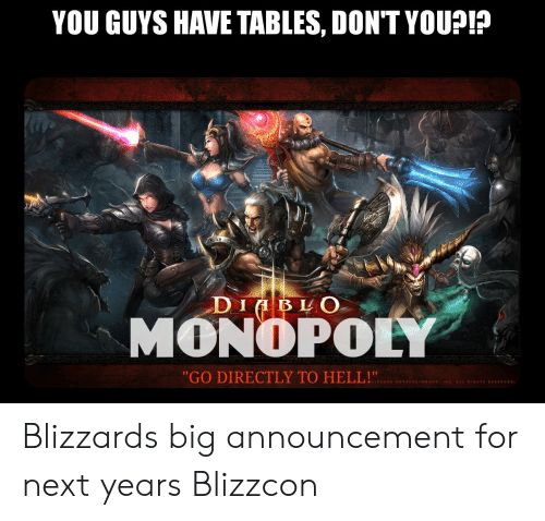 """Blizzcon: YOU GUYS HAVE TABLES, DONTYOU?!?  DI LO  MONOPOLY  """"GO DIRECTLY TO HELL!  ENTE  HTS RESERVED Blizzards big announcement for next years Blizzcon"""