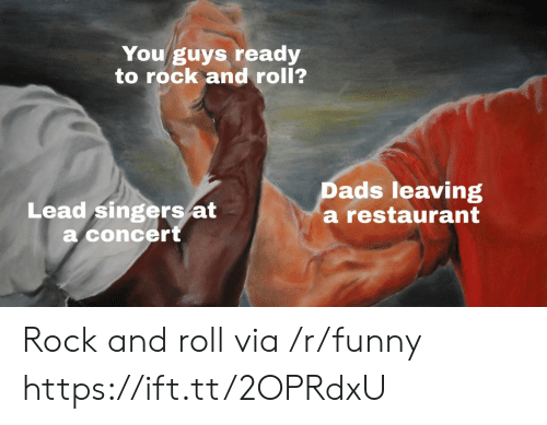 Rock and Roll: You guys ready  to rock and roll?  Lead singers/at  a concert  Dads leaving  a restaurant Rock and roll via /r/funny https://ift.tt/2OPRdxU