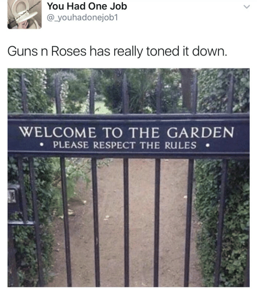 You Had One Job Guns N Roses Has Really Toned It Down Welcome To The Garden Please Respect The
