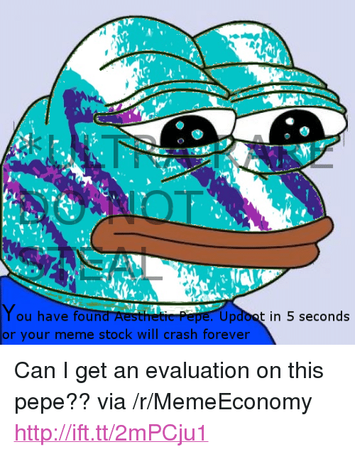 """Meme Stock: You hav  or your meme stock will crash forever  e found Aesthetic Pepe. Updoot in 5 seconds <p>Can I get an evaluation on this pepe?? via /r/MemeEconomy <a href=""""http://ift.tt/2mPCju1"""">http://ift.tt/2mPCju1</a></p>"""