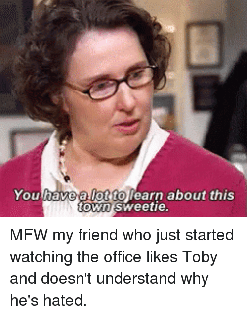 Mfw, The Office, and Office: You have a lot to learn about this  own sweetie
