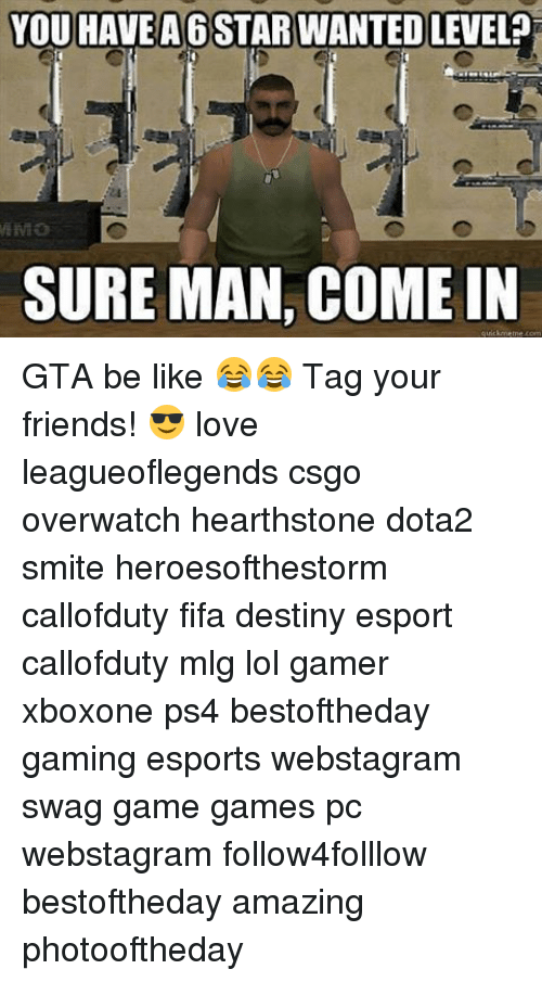 hearstone: YOU HAVE A6 STAR WANTEDLEVEL  SURE MAN, COME IN  quritkrmeme com GTA be like 😂😂 Tag your friends! 😎 love leagueoflegends csgo overwatch hearthstone dota2 smite heroesofthestorm callofduty fifa destiny esport callofduty mlg lol gamer xboxone ps4 bestoftheday gaming esports webstagram swag game games pc webstagram follow4folllow bestoftheday amazing photooftheday