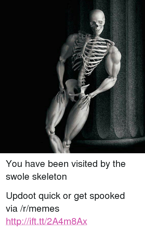 """Spooked: You have been visited by the  swole skeleton <p>Updoot quick or get spooked via /r/memes <a href=""""http://ift.tt/2A4m8Ax"""">http://ift.tt/2A4m8Ax</a></p>"""