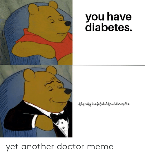 Doctor Meme: you have  diabetes. yet another doctor meme