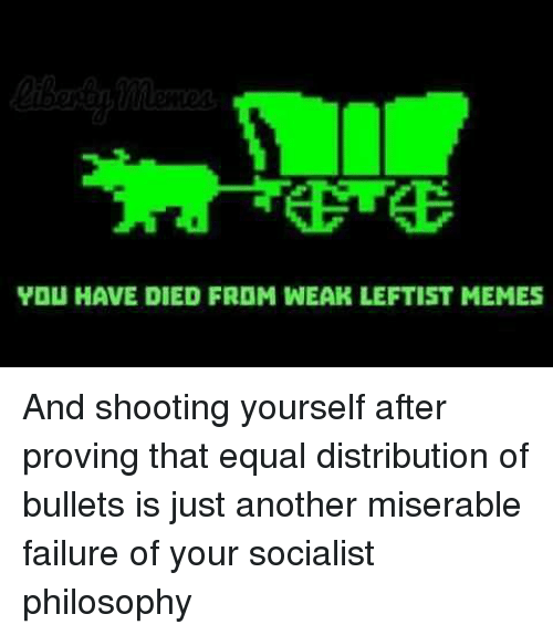you have died from wear leftist memes and shooting yourself 22961290 you have died from wear leftist memes and shooting yourself after