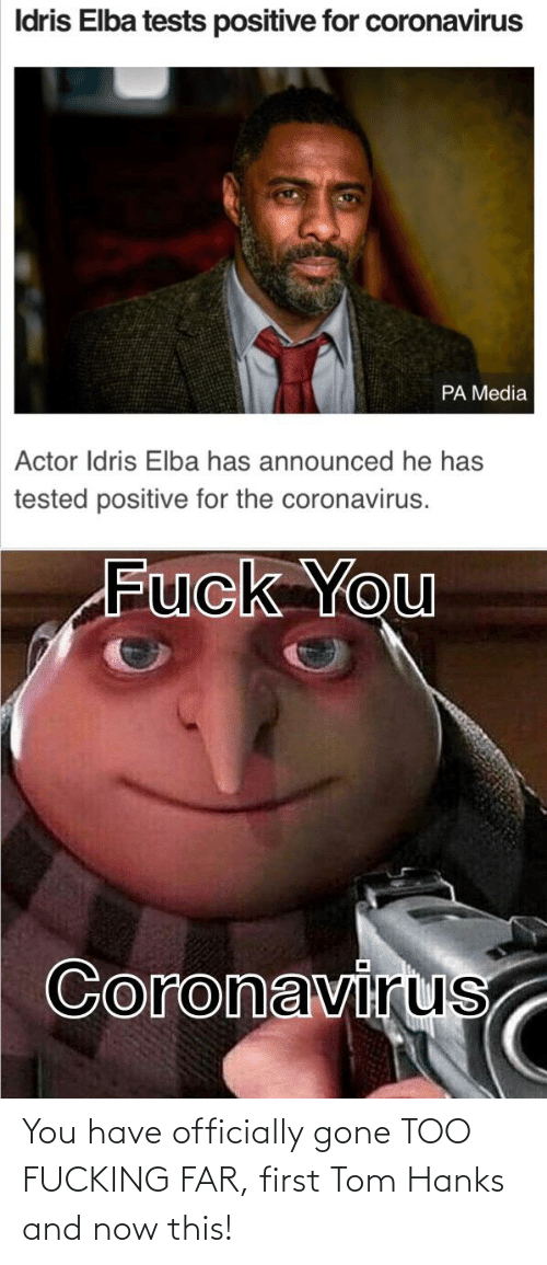 Tom Hanks: You have officially gone TOO FUCKING FAR, first Tom Hanks and now this!