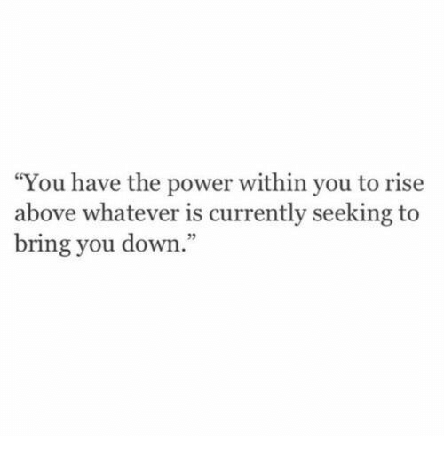 """Rise Above: """"You have the power within you to rise  above whatever is currently seeking to  bring you down."""
