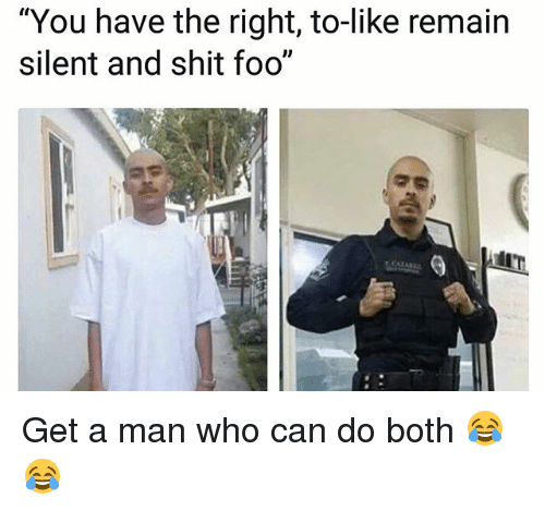 """Funny, Shit, and Who Can Do Both: """"You have the right, to-like remain  silent and shit foo"""" Get a man who can do both 😂😂"""