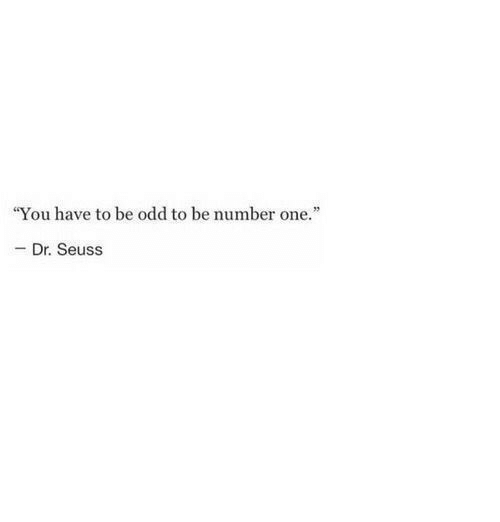 """Dr. Seuss: """"You have to be odd to be number one.""""  - Dr. Seuss"""
