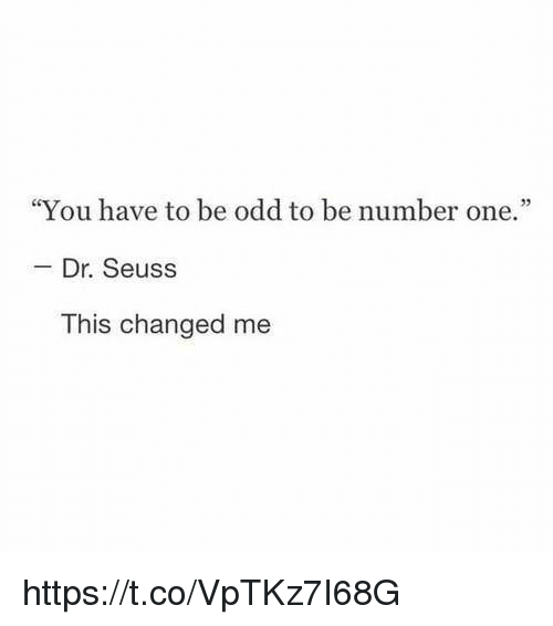 "Dr. Seuss, Girl Memes, and Odd: ""You have to be odd to be number one.""  Dr. Seuss  This changed me https://t.co/VpTKz7I68G"
