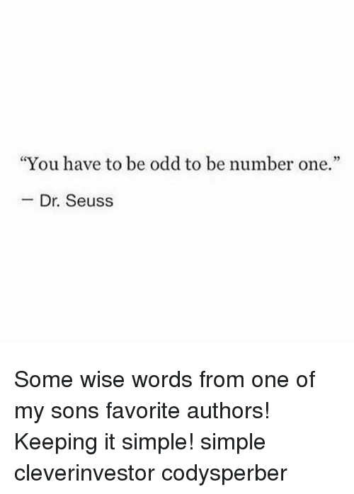 "Dr. Seuss, Memes, and 🤖: ""You have to be odd to be number one.""  Dr. Seuss Some wise words from one of my sons favorite authors! Keeping it simple! simple cleverinvestor codysperber"