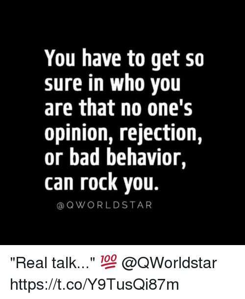 """Bad, Memes, and Star: You have to get so  sure in who you  are that no one's  opinion, rejection,  or bad behavior.  can rock you.  Q WORLD STAR """"Real talk..."""" 💯 @QWorldstar https://t.co/Y9TusQi87m"""