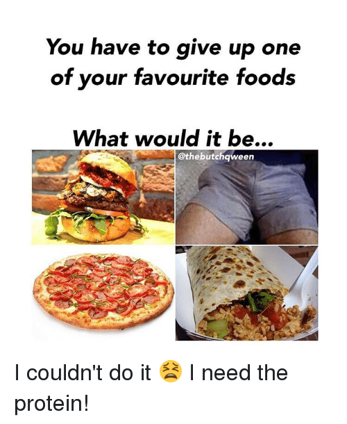 you have to give up one of your favourite foods 14319253 you have to give up one of your favourite foods what would it be i,One Has To Go Food Meme