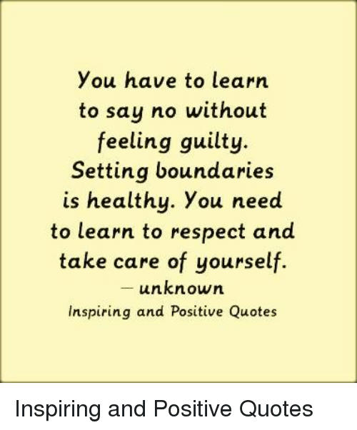You Have To Learn To Say No Without Feeling Guilty Setting
