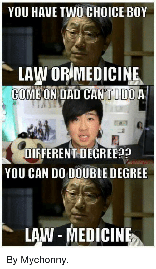 you have two choice boy law or medicine come on 794447 search law school memes memes on me me,Meme Law
