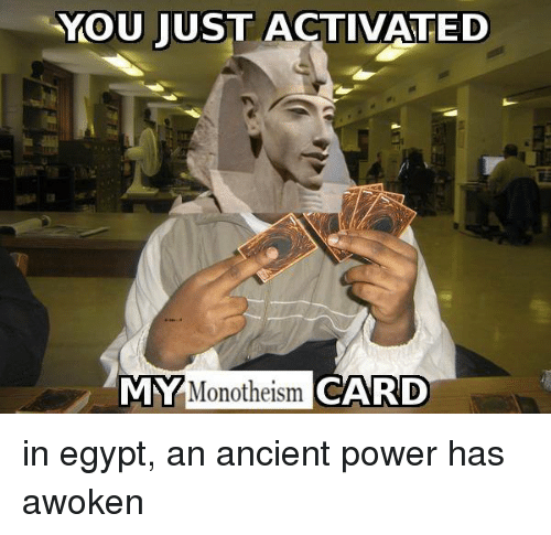you just activated monotheism card my in egypt an ancient 1324566 you just activated monotheism card my in egypt an ancient power