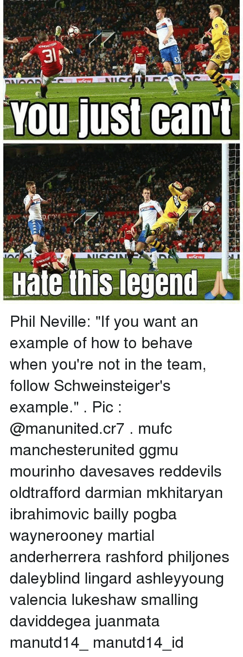 "Memes, Martial, and 🤖: You just can't  Hate this legend Phil Neville: ""If you want an example of how to behave when you're not in the team, follow Schweinsteiger's example."" . Pic : @manunited.cr7 . mufc manchesterunited ggmu mourinho davesaves reddevils oldtrafford darmian mkhitaryan ibrahimovic bailly pogba waynerooney martial anderherrera rashford philjones daleyblind lingard ashleyyoung valencia lukeshaw smalling daviddegea juanmata manutd14_ manutd14_id"