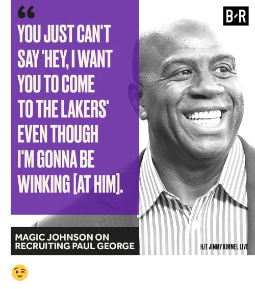 Los Angeles Lakers, Magic Johnson, and Paul George: YOU JUST CAN'T  SAY HEY I WANT  YOU COME  TO THE LAKERS  EVEN THOUGH  IM GONNA BE  WINKINGIATHIM  MAGIC JOHNSON ON  RECRUITING PAUL GEORGE  BR  HIT JIMMY KIMMEL LIV 😉