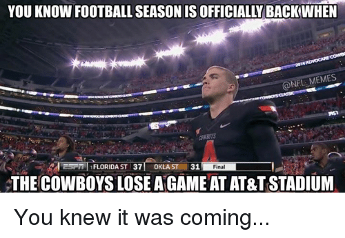 NFL: YOU KNOW FOOTBALLSEASONIS OFFICIALY BACK WHEN  @NFL MEMES  EETTIFLORIDAST 371  31  OKLA ST  Final  THE COWBOYS LOSE AGAME ATAT&T STADIUM You knew it was coming...