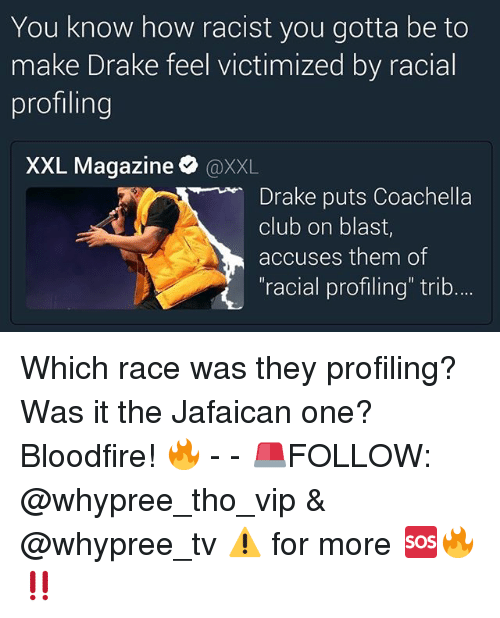 "Club, Coachella, and Drake: You know how racist you gotta be to  make Drake feel victimized by racial  profiling  XXL Magazine  @XXL  Drake puts Coachella  club on blast,  accuses them of  racial profiling"" trib Which race was they profiling? Was it the Jafaican one? Bloodfire! 🔥 - - 🚨FOLLOW: @whypree_tho_vip & @whypree_tv ⚠️ for more 🆘🔥‼️"