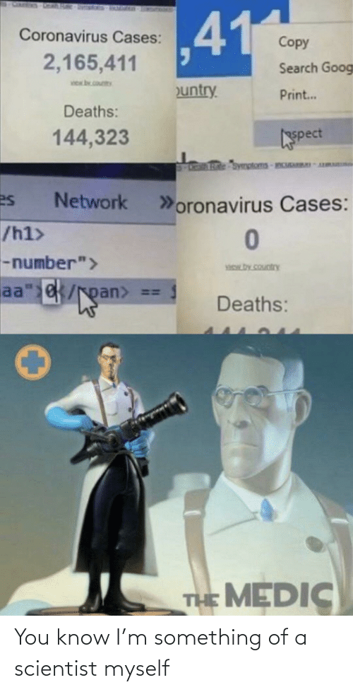 scientist: You know I'm something of a scientist myself